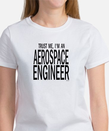 Trust me, Im an aerospace engineer   BOW T-Shirt