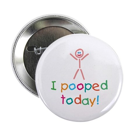 """I Pooped Today Fun 2.25"""" Button"""