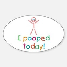 I Pooped Today Fun Sticker (Oval)