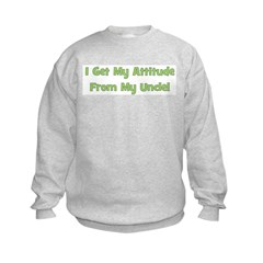 I Get My Attitude from My Unc Sweatshirt