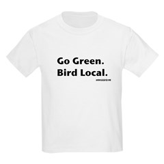 Go Green. Bird Local. T-Shirt