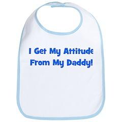 I Get My Attitude from My Dad Bib