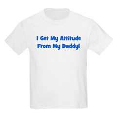 I Get My Attitude from My Dad Kids T-Shirt
