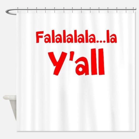 Falalalala...la Yall Shower Curtain