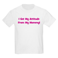 I Get My Attitude from My Mom Kids T-Shirt