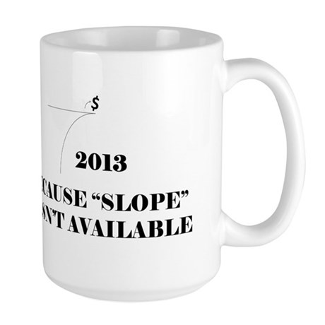 Fiscal Cliff - Because Slope Wasnt Available Mugs