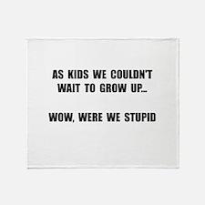 Grow Up Stupid Throw Blanket