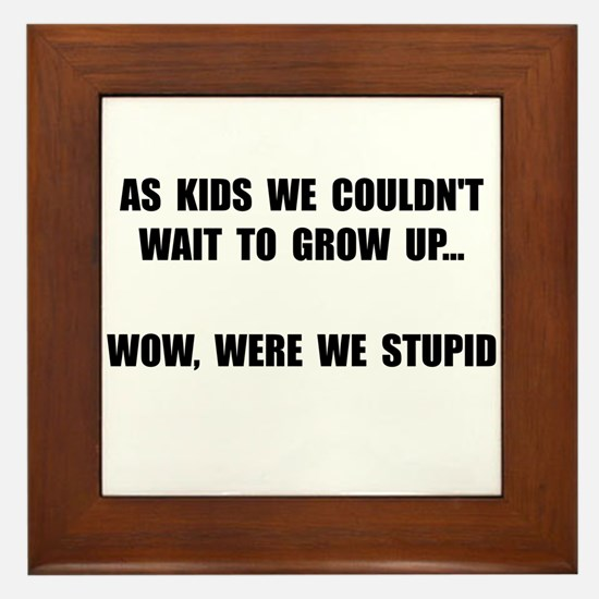 Grow Up Stupid Framed Tile
