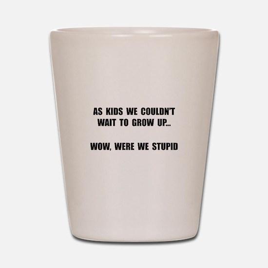 Grow Up Stupid Shot Glass