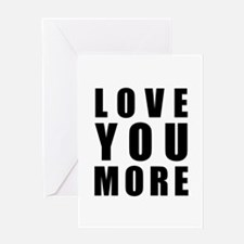 Love You More Greeting Card