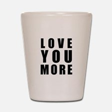 Love You More Shot Glass