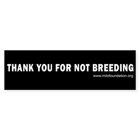 Thank You For Not Breeding (Bumper Sticker)