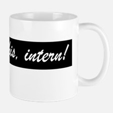 Fill this, intern! Mug
