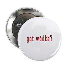 "got wodka? 2.25"" Button"