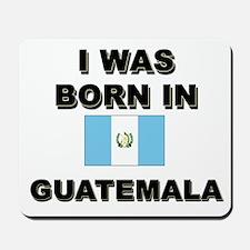 I Was Born In Guatemala Mousepad