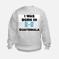 I Was Born In Guatemala Sweatshirt
