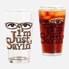 I'm Just Sayin' Drinking Glass