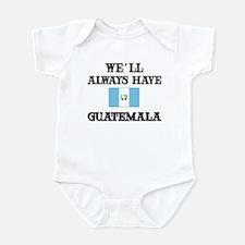 We Will Always Have Guatemala Infant Bodysuit