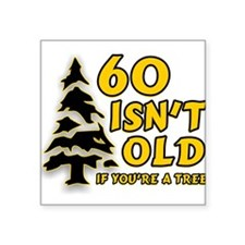 60 Isn't Old, If You're A Tre Square Sticker 3&quo