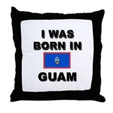 I Was Born In Guam Throw Pillow