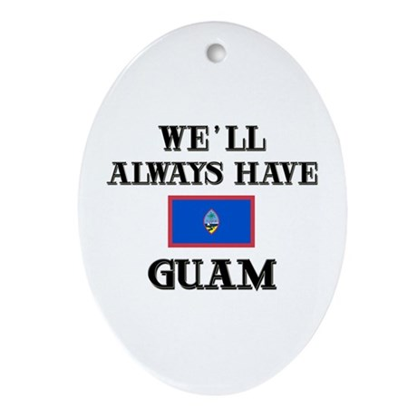 We Will Always Have Guam Oval Ornament