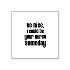 Be nice, I could be your nur Sticker (Rectangular