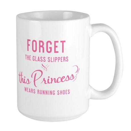 Forget The Glass Slippers - Large Mug