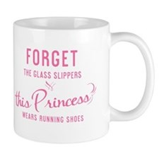Forget The Glass Slippers - Small Small Mug