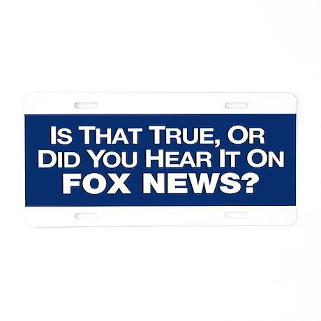 True or Fox News? Aluminum License Plate