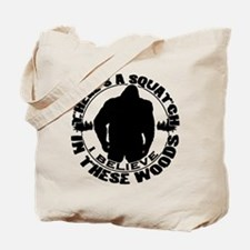 Believe in the Sqautch Tote Bag