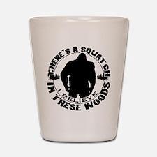 Believe in the Sqautch Shot Glass