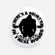 """Believe in the Sqautch 3.5"""" Button"""