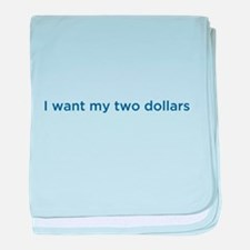 I want my two dollars baby blanket