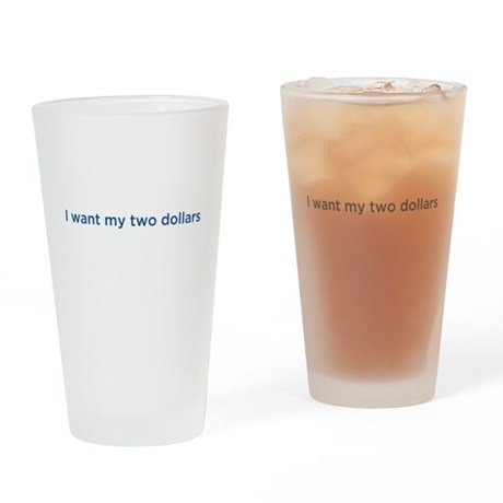 I want my two dollars Drinking Glass