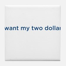 I want my two dollars Tile Coaster
