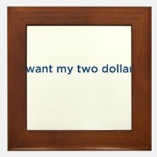 I want my two dollars Framed Tile