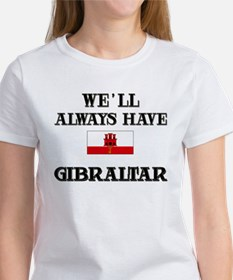 We Will Always Have Gibraltar Women's T-Shirt