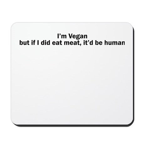 Im Vegan but if I did eat meat, itd be human Mouse