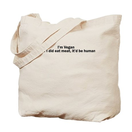 Im Vegan but if I did eat meat, itd be human Tote