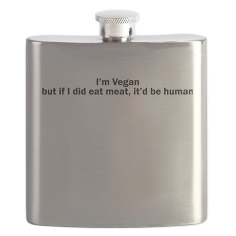 Im Vegan but if I did eat meat, itd be human Flask