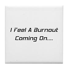 I Feel A Burnout Coming On Tile Coaster