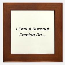 I Feel A Burnout Coming On Framed Tile