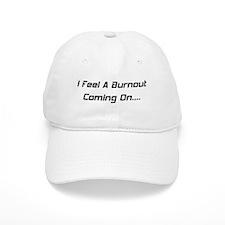 I Feel A Burnout Coming On Baseball Cap