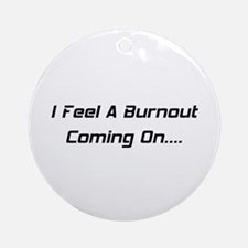 I Feel A Burnout Coming On Ornament (Round)