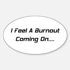 I Feel A Burnout Coming On Sticker (Oval)