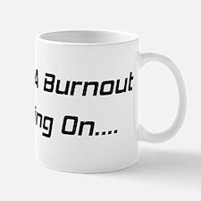 I Feel A Burnout Coming On Mug