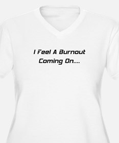I Feel A Burnout Coming On T-Shirt