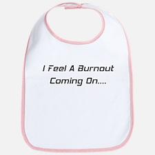 I Feel A Burnout Coming On Bib