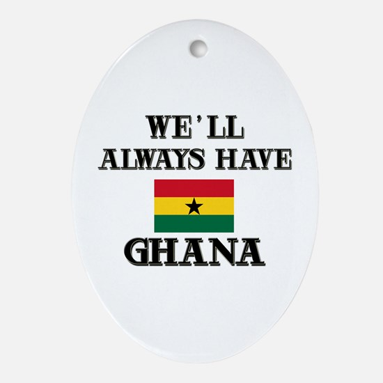 We Will Always Have Ghana Oval Ornament