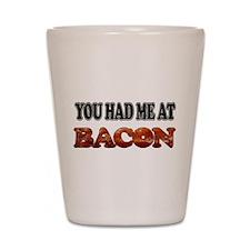 Had Me At Bacon Shot Glass